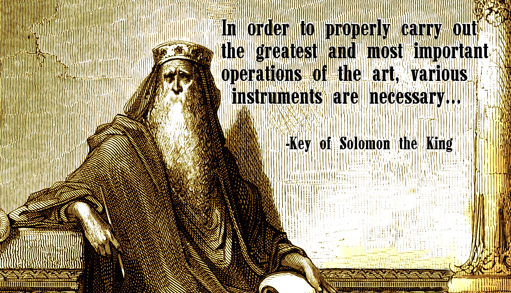 In order to properly carry out the greatest and most important operations of the art, various instruments are necessary... -Key of Solomon the King